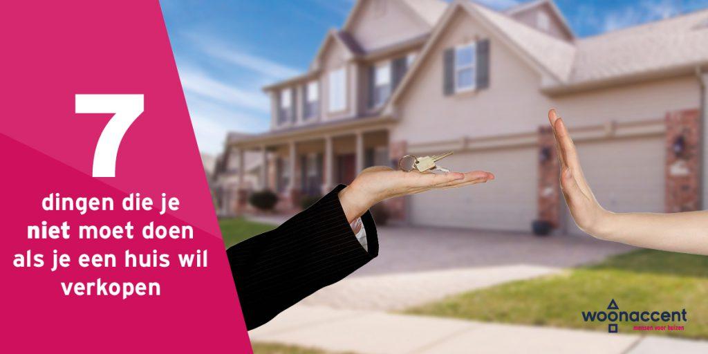 dingen die je niet moet doen als je je huis wilt verkopen