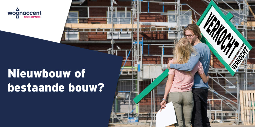 Ga je voor nieuwbouw of bestaande bouw?